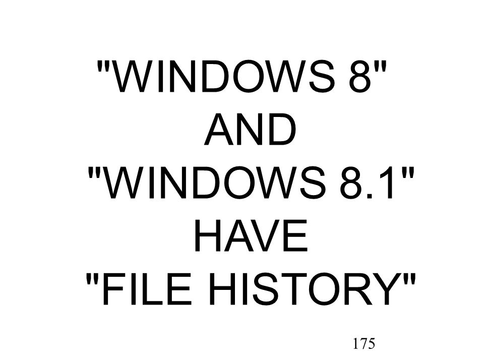 175 WINDOWS 8 AND WINDOWS 8.1 HAVE FILE HISTORY