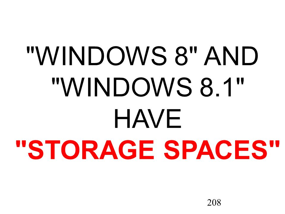 208 WINDOWS 8 AND WINDOWS 8.1 HAVE STORAGE SPACES
