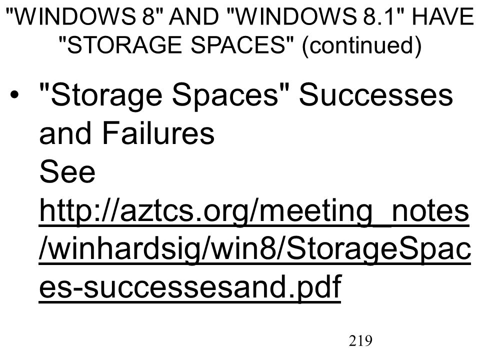 219 WINDOWS 8 AND WINDOWS 8.1 HAVE STORAGE SPACES (continued) Storage Spaces Successes and Failures See http://aztcs.org/meeting_notes /winhardsig/win8/StorageSpac es-successesand.pdf http://aztcs.org/meeting_notes /winhardsig/win8/StorageSpac es-successesand.pdf
