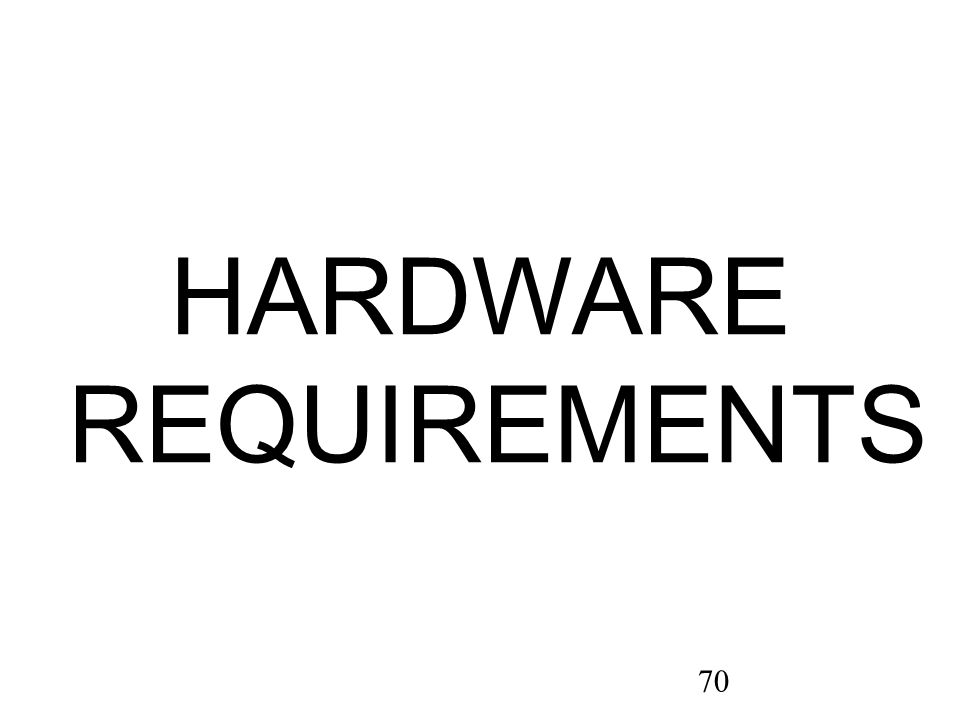70 HARDWARE REQUIREMENTS