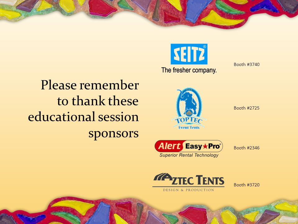 Please remember to thank these educational session sponsors Booth #2346 Booth #3720 Booth #3740 Booth #2725