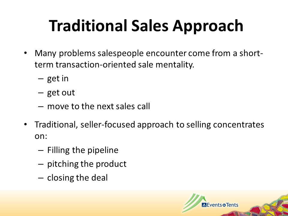 Traditional Sales Approach Many problems salespeople encounter come from a short- term transaction-oriented sale mentality.