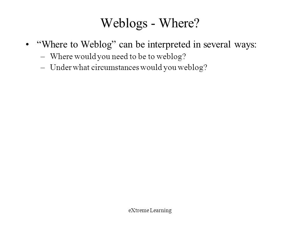eXtreme Learning Weblogs - Where.