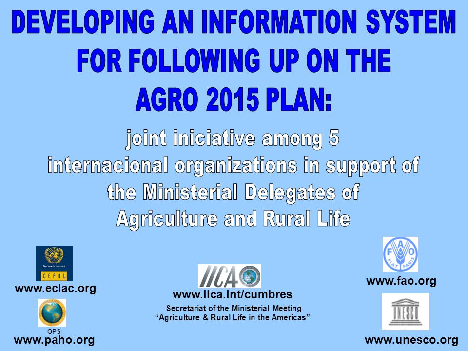 www.fao.org www.eclac.org OPS www.paho.org www.unesco.org www.iica.int/cumbres Secretariat of the Ministerial Meeting Agriculture & Rural Life in the Americas