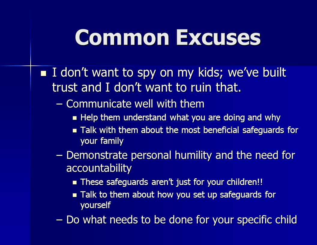 Common Excuses I don't want to spy on my kids; we've built trust and I don't want to ruin that.