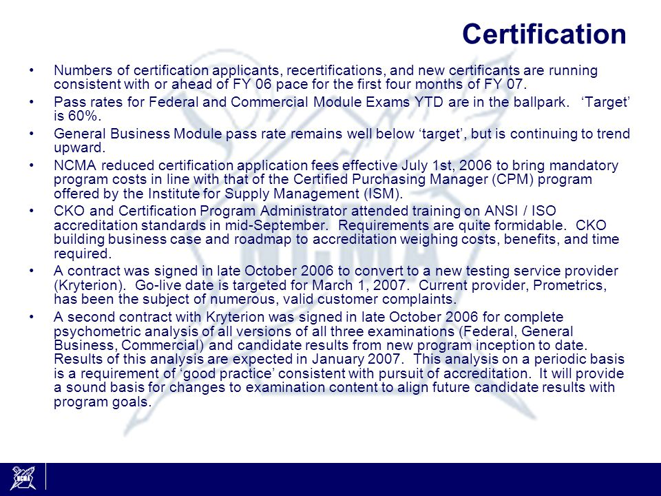 Certification Numbers of certification applicants, recertifications, and new certificants are running consistent with or ahead of FY 06 pace for the first four months of FY 07.