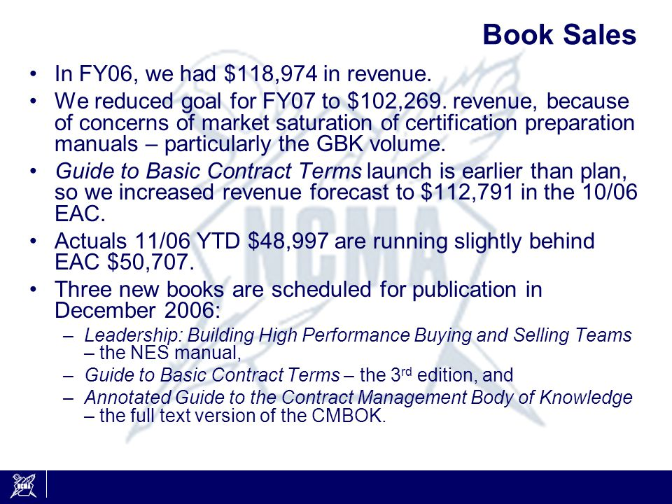 Book Sales In FY06, we had $118,974 in revenue. We reduced goal for FY07 to $102,269.