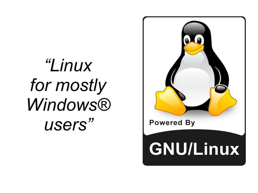 Linux for mostly Windows® users