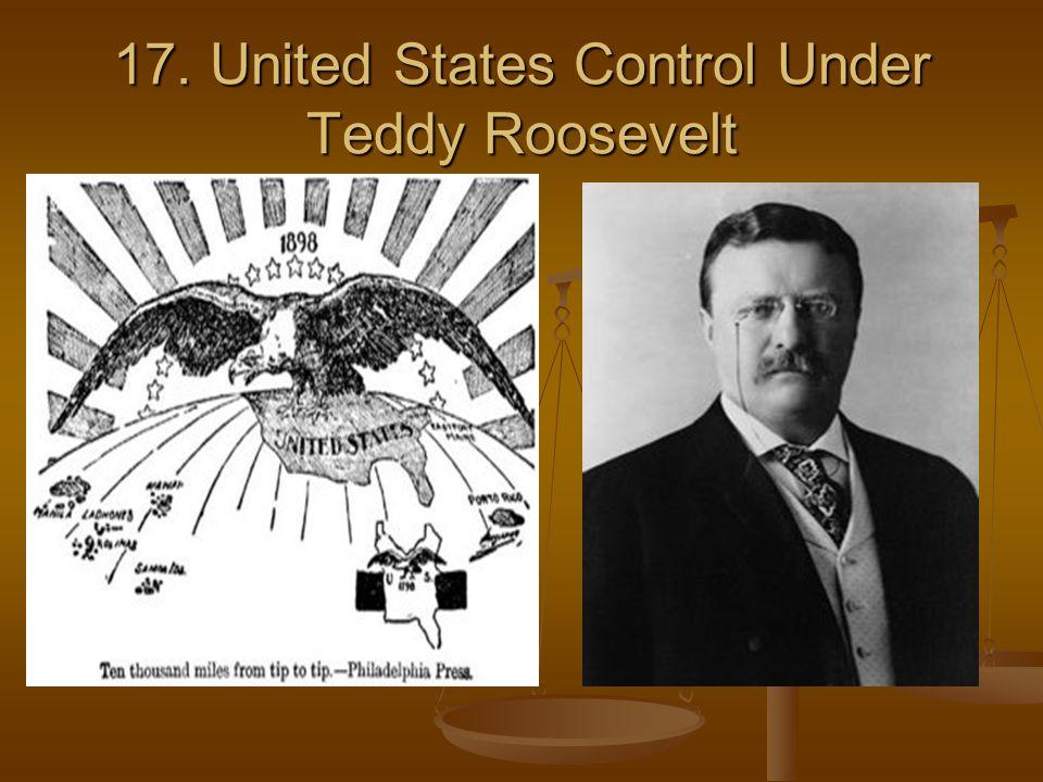 17. United States Control Under Teddy Roosevelt