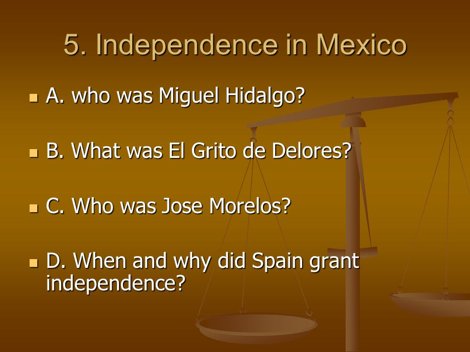 5. Independence in Mexico A. who was Miguel Hidalgo.
