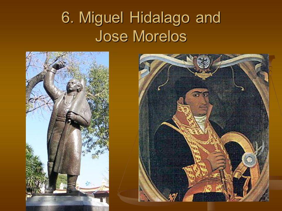 6. Miguel Hidalago and Jose Morelos