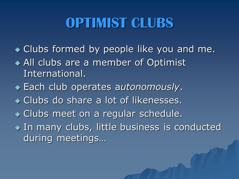 OPTIMIST CLUBS  Clubs formed by people like you and me.
