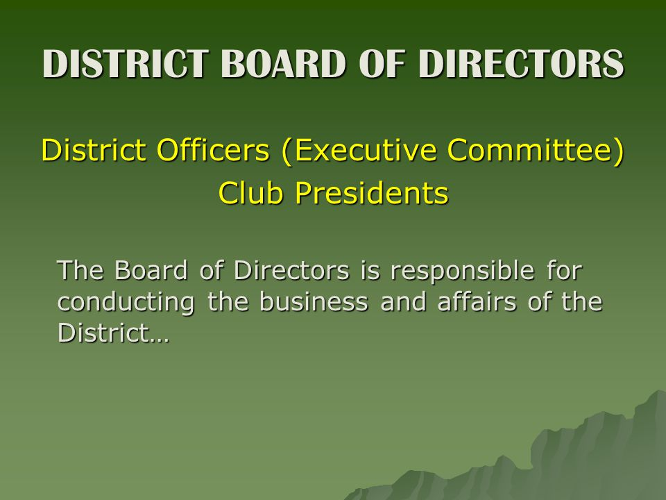 DISTRICT BOARD OF DIRECTORS District Officers (Executive Committee) Club Presidents The Board of Directors is responsible for conducting the business and affairs of the District…