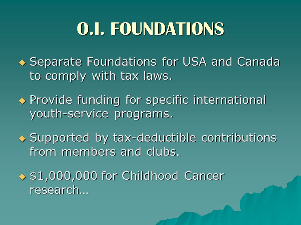 O.I. FOUNDATIONS  Separate Foundations for USA and Canada to comply with tax laws.