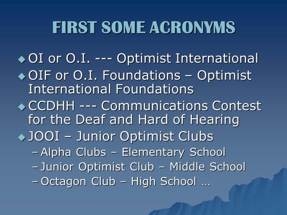FIRST SOME ACRONYMS  OI or O.I. --- Optimist International  OIF or O.I.