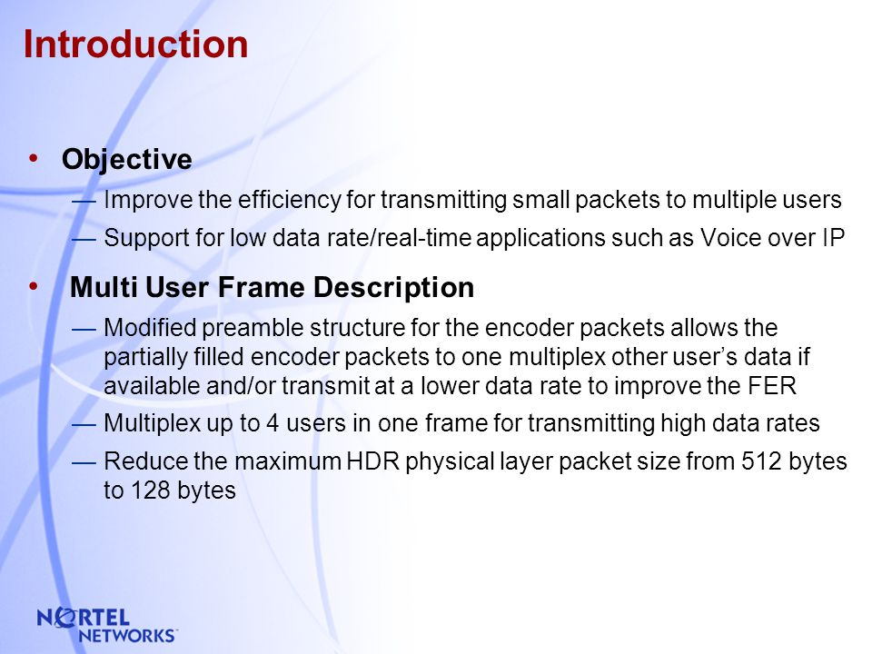 2 HDR Preamble Structures For data rate >= 1.2288 kbps, the traffic payload for the high data rate encoder packets can be shared among several users Each user may receive one or more FTC packets In this case, the preamble has 'head room' to support more than one AT ID HDR Frame Structure