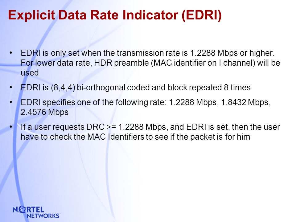 4 Explicit Data Rate Indicator (EDRI) EDRI is only set when the transmission rate is 1.2288 Mbps or higher. For lower data rate, HDR preamble (MAC ide
