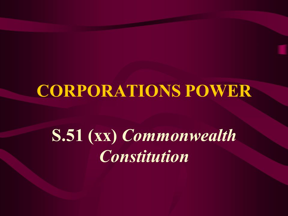 CORPORATIONS POWER S.51 (xx) Commonwealth Constitution