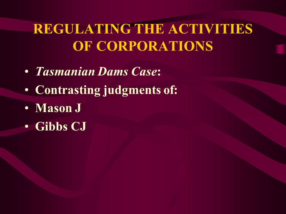 REGULATING THE ACTIVITIES OF CORPORATIONS Tasmanian Dams Case, 2 nd issue: WHICH activities of trading and financial corporations can be controlled under s.51(xx).