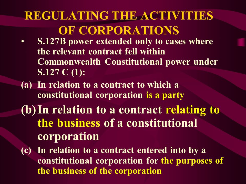 REGULATING THE ACTIVITIES OF CORPORATIONS Industrial Relations Act 1988 (Cth): IRC granted power to examine unfair contracts imposed on INDEPENDENT CO