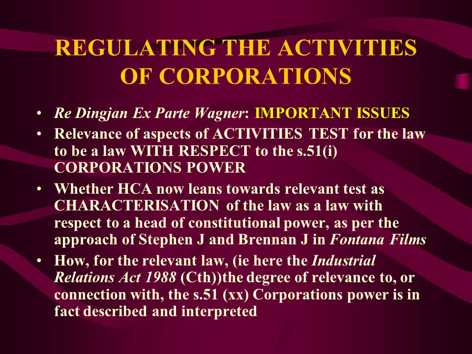 REGULATING THE ACTIVITIES OF CORPORATIONS Re Dingjan; Ex parte Wagner: As the constitutional corporation was NOT a party to the contract, (the contrac