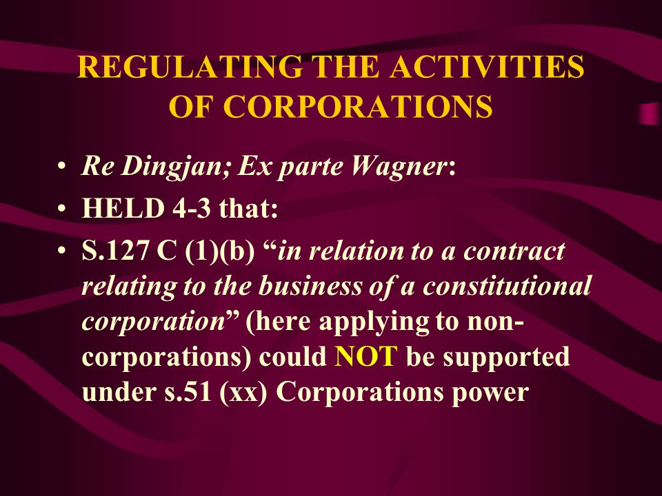 REGULATING THE ACTIVITIES OF CORPORATIONS Re Dingjan Ex Parte Wagner: IMPORTANT ISSUES Relevance of aspects of ACTIVITIES TEST for the law to be a law