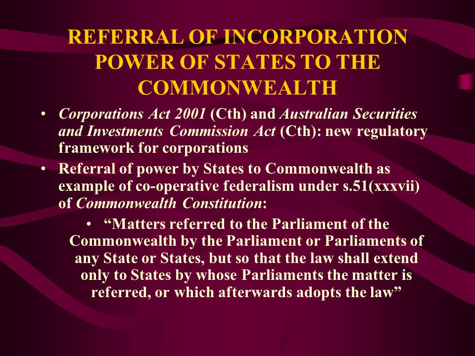 "CONSTITUTIONAL POWER OF INCORPORATION NSW v Commonwealth: Majority denied Commonwealth power to provide for incorporation: (1) Past tense of ""formed"""