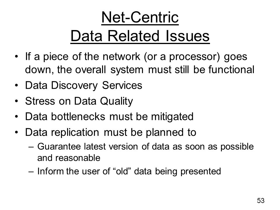 52 Key Net Centric Services Data services Process services Discovery services –Relies very heavily on metadata Minimize SPOFs