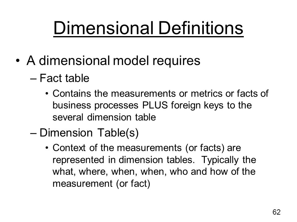 61 2. Determine Source of Data in DW Which table(s) in the data warehouse contain the data needed by the user for –Fact Tables –Dimension tables Is an