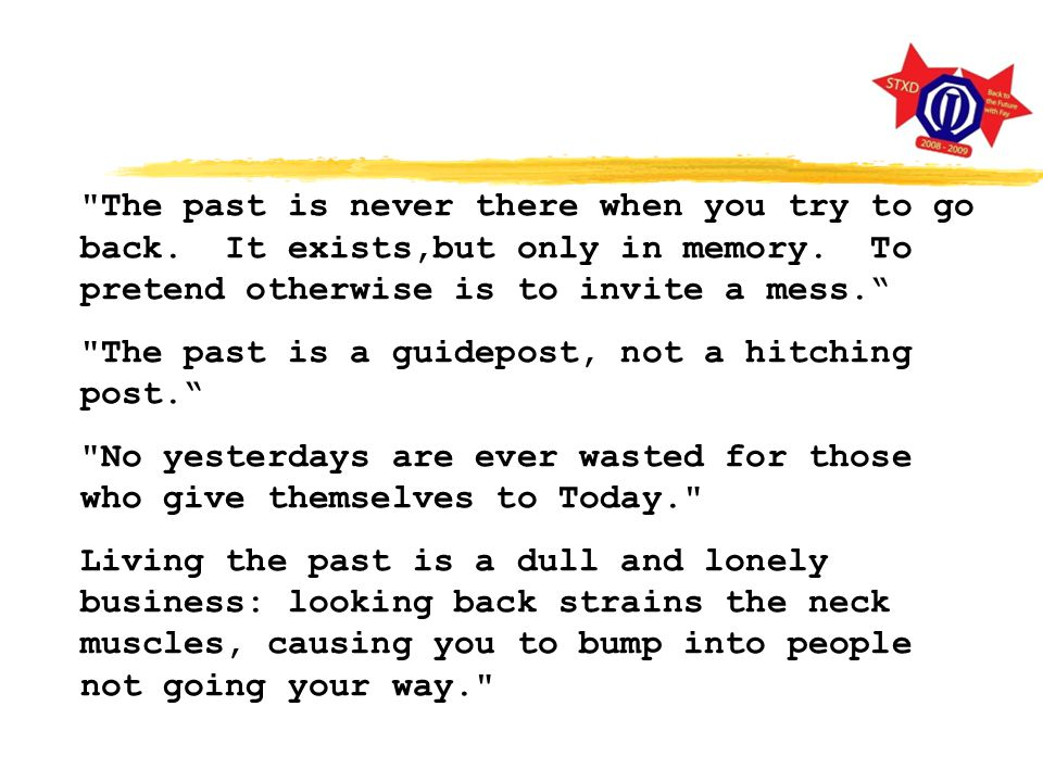 The past is never there when you try to go back.It exists,but only in memory.