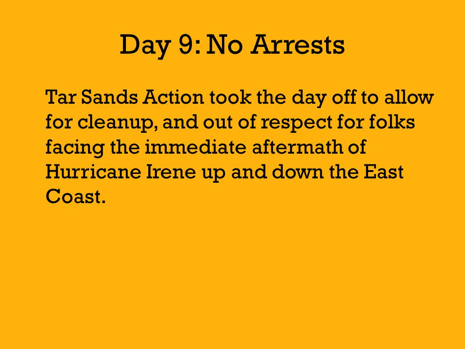 Day 9: No Arrests Tar Sands Action took the day off to allow for cleanup, and out of respect for folks facing the immediate aftermath of Hurricane Irene up and down the East Coast.