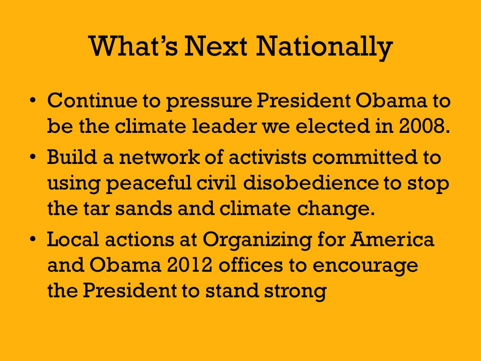 What's NextNationally Continue to pressure President Obama to be the climate leader we elected in 2008.
