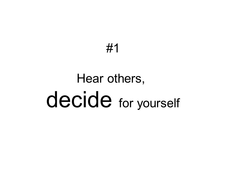 Hear others, decide for yourself #1