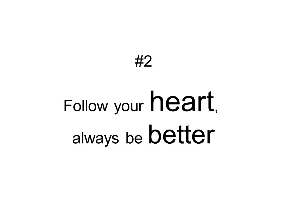 Follow your heart, always be better #2