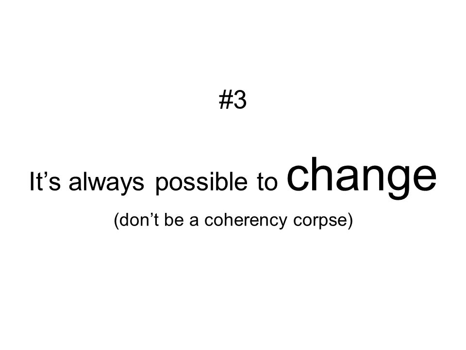 It's always possible to change (don't be a coherency corpse) #3