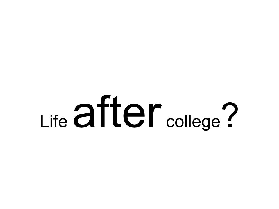 Not what I meant! Life after college