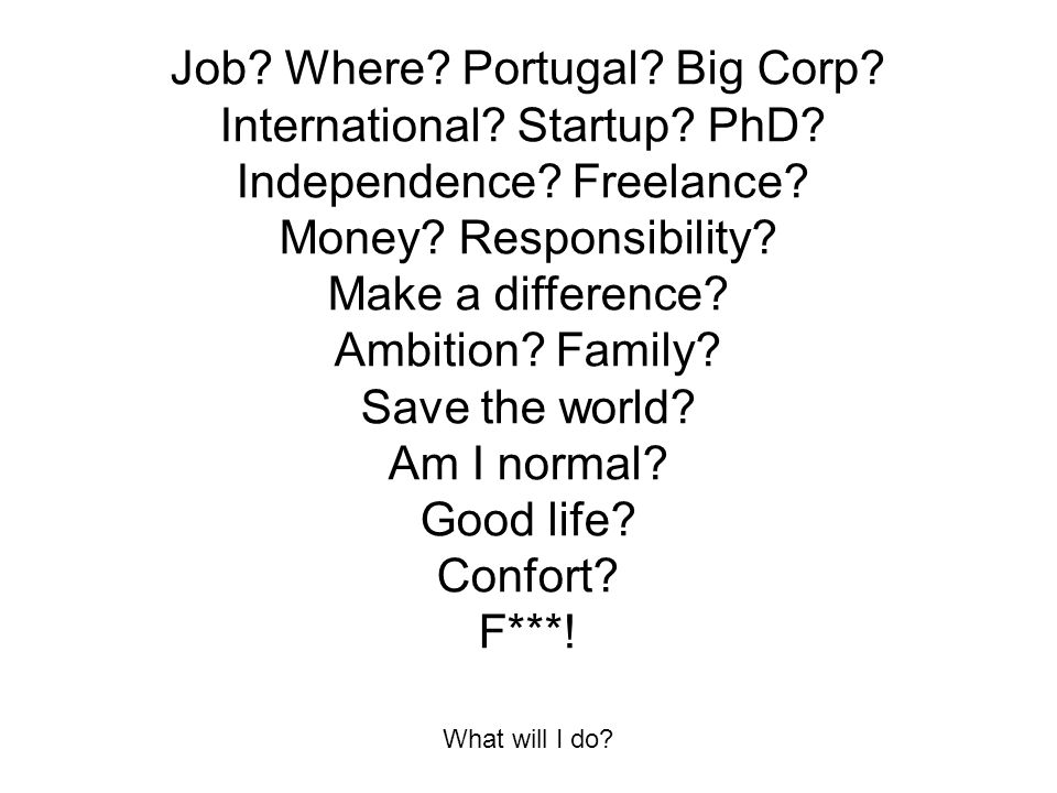 Not what I meant. Job. Where. Portugal. Big Corp.
