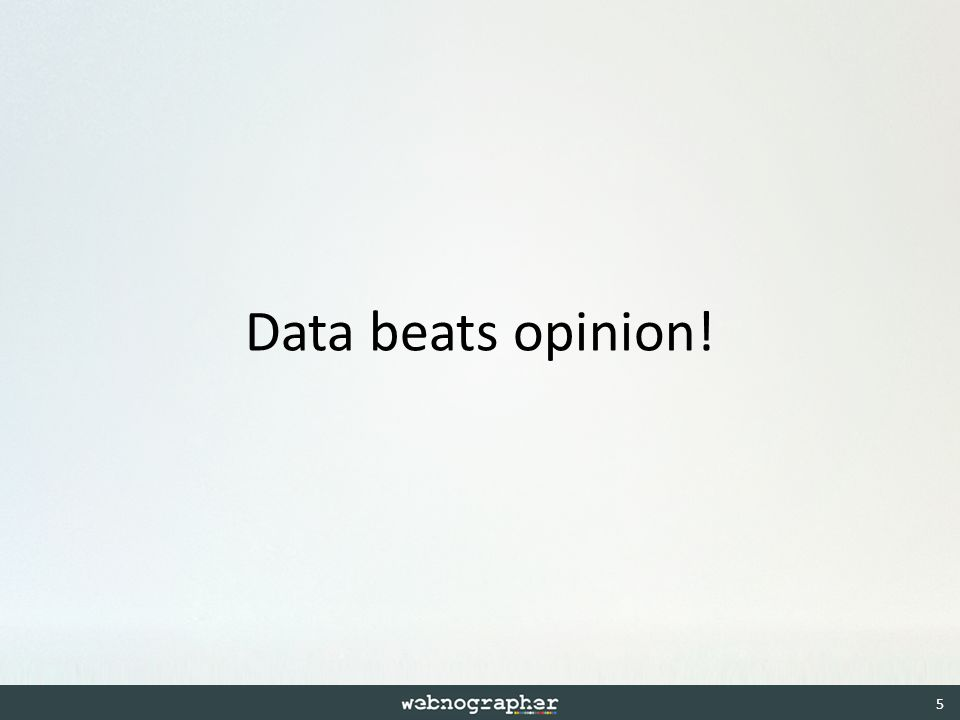 Data beats opinion! 5