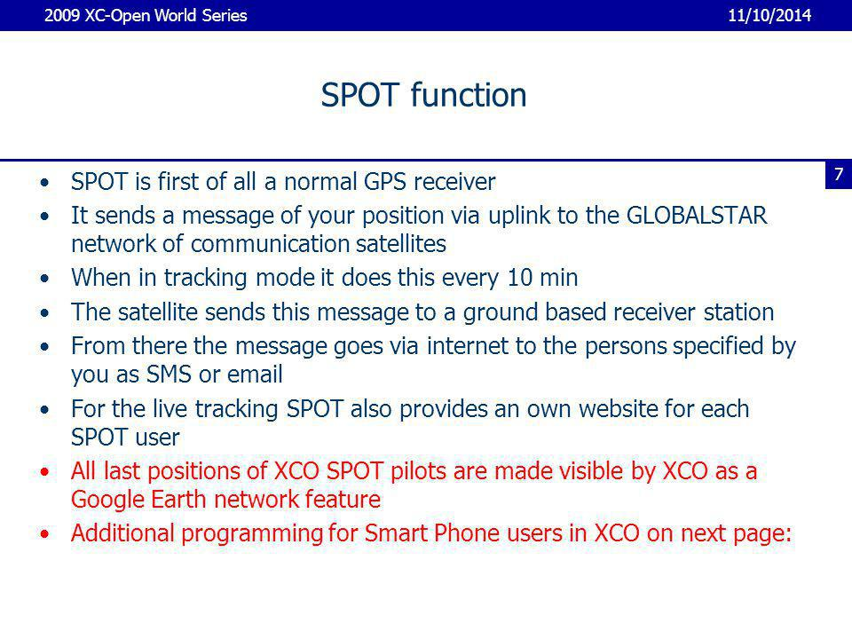 11/10/2014 2009 XC-Open World Series 8 Additional programing for Smart Phone users by Andreas You can look at the last 2 positions of a pilot on a website which is displayed on a smart phone It also shows distance and bearing to Mt.