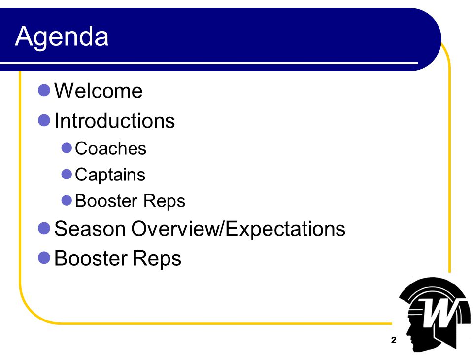 2 Agenda Welcome Introductions Coaches Captains Booster Reps Season Overview/Expectations Booster Reps 2