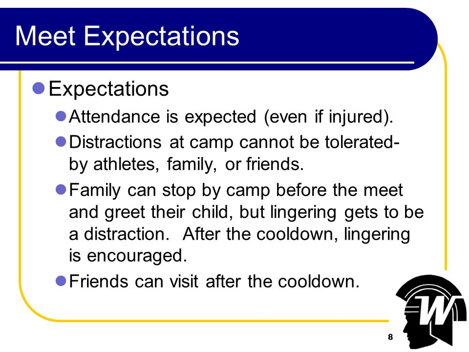 8 Meet Expectations Expectations Attendance is expected (even if injured).
