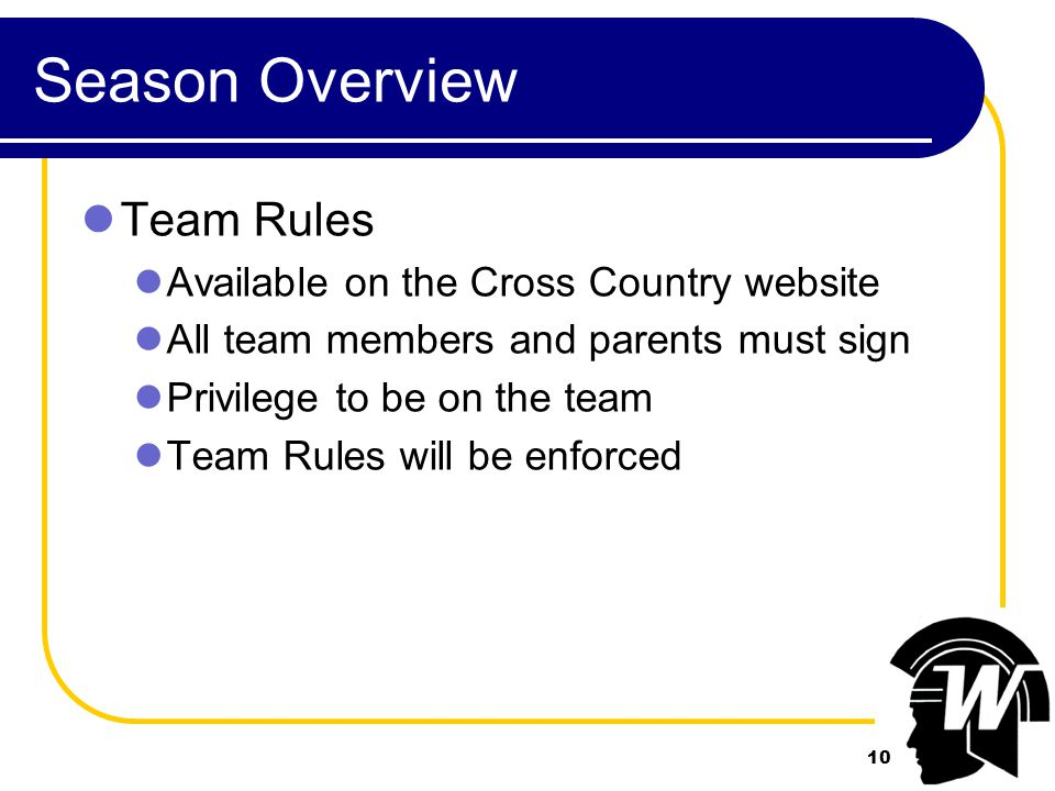 10 Season Overview Team Rules Available on the Cross Country website All team members and parents must sign Privilege to be on the team Team Rules will be enforced 10