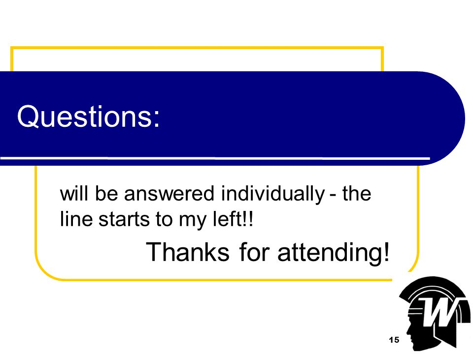 15 Questions: will be answered individually - the line starts to my left!! Thanks for attending! 15