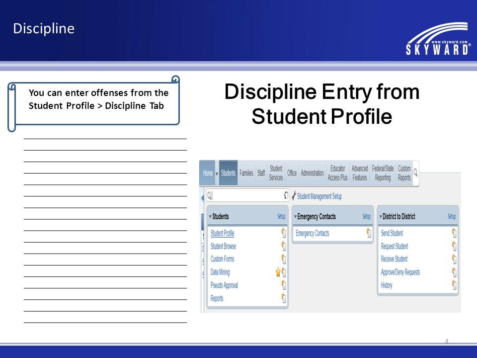 You can enter offenses from the Student Profile > Discipline Tab Discipline Discipline Entry from Student Profile 4
