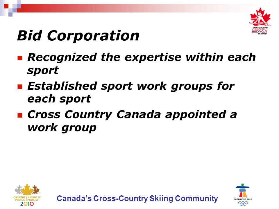 Canada's Cross-Country Skiing Community Bid Corporation Recognized the expertise within each sport Established sport work groups for each sport Cross Country Canada appointed a work group