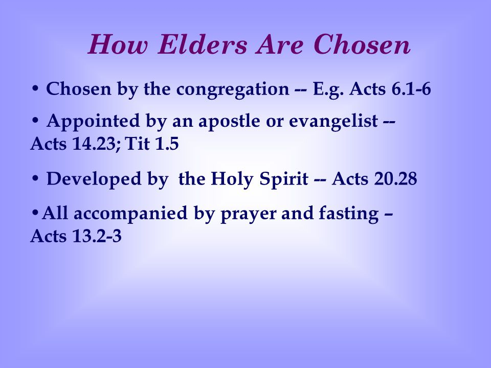 How Elders Are Chosen Chosen by the congregation -- E.g.