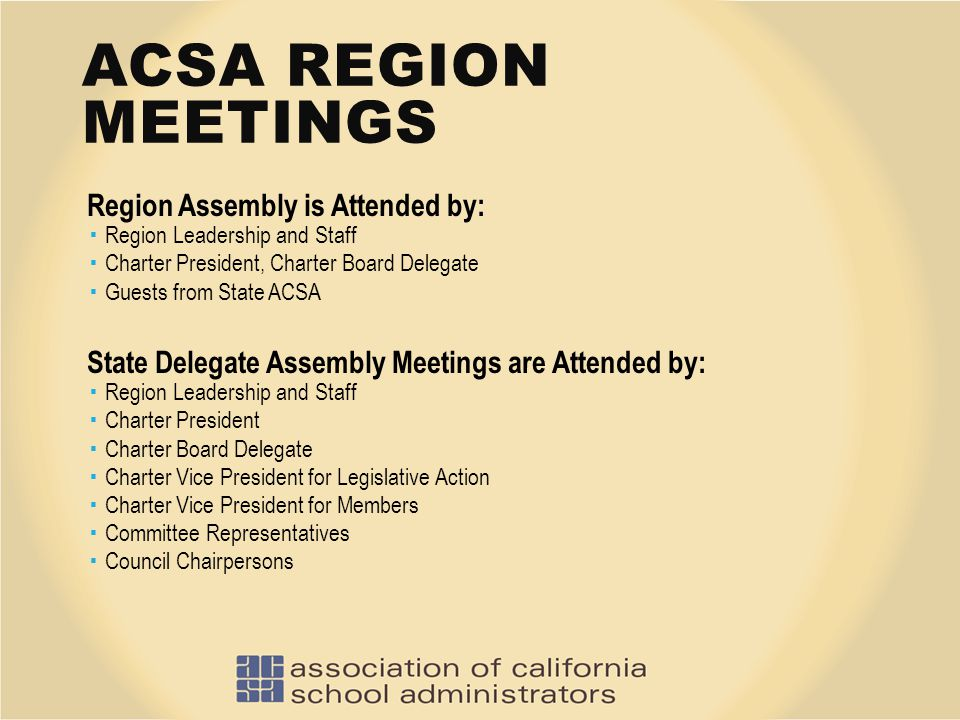 ACSA REGION MEETINGS Region Assembly is Attended by:  Region Leadership and Staff  Charter President, Charter Board Delegate  Guests from State ACS