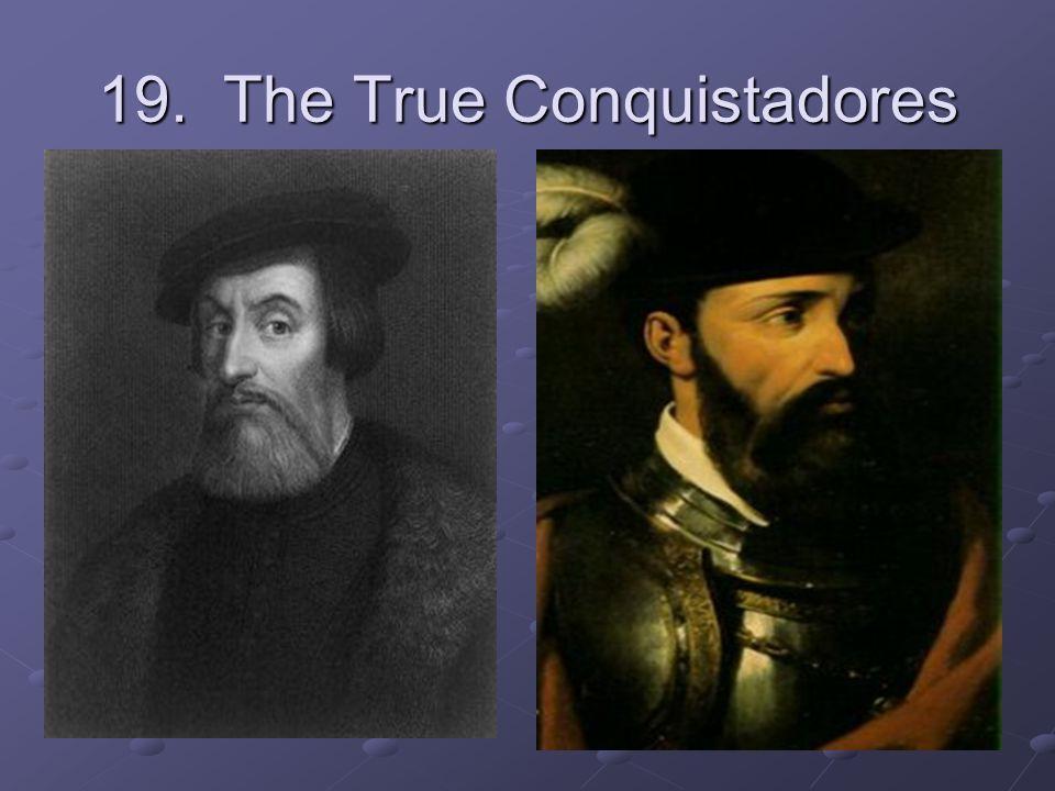 19. The True Conquistadores