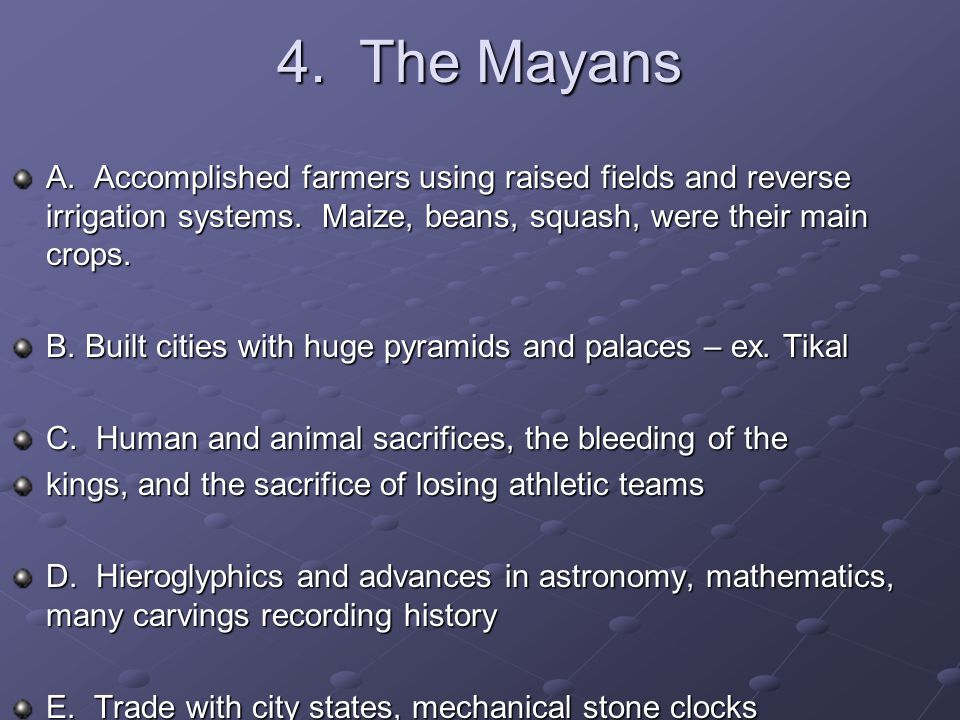 4. The Mayans A. Accomplished farmers using raised fields and reverse irrigation systems.