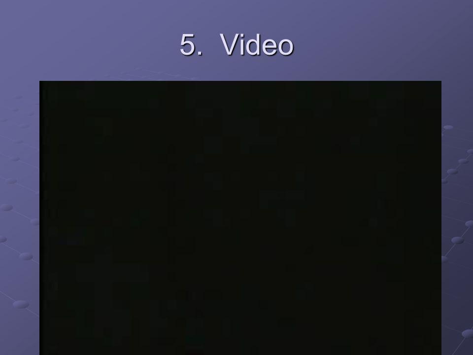5. Video